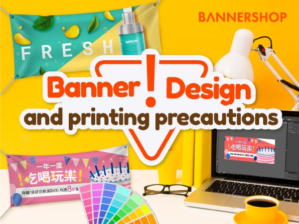 Banner Design and Printing Precautions